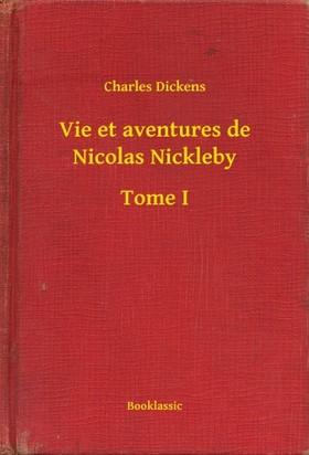Charles Dickens - Vie et aventures de Nicolas Nickleby - Tome I