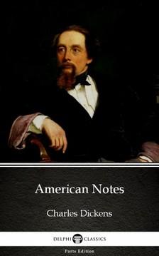 Delphi Classics Charles Dickens, - American Notes by Charles Dickens (Illustrated) [eKönyv: epub, mobi]