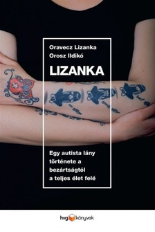 ORAVECZ LIZANKA ,  OROSZ ILDIKÓ - Lizanka - Egy autista lány története a bezártságtól a teljes élet felé [eKönyv: epub, mobi]