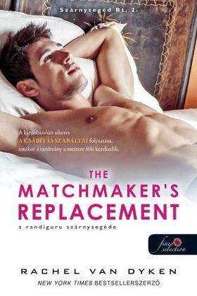 Rachel Van Dyken - The Matchmaker's Replacement  - A randiguru szárnysegéde (Szárnysegéd Bt. 2.)
