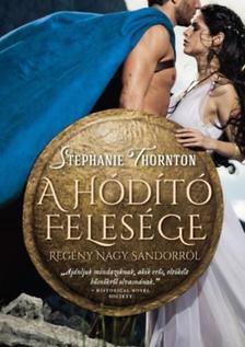 Stephanie Thornton - A hódító felesége - Regény Nagy Sándorról
