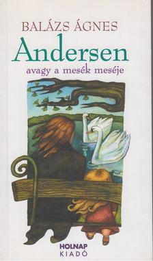 BALÁZS ÁGNES - Andersen avagy a mesék meséje [antikvár]