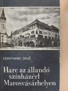 Szentimrei Jenő - Harc az állandó színházért Marosvásárhelyen [antikvár]