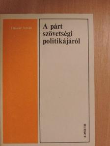Huszár István - A párt szövetségi politikájáról [antikvár]