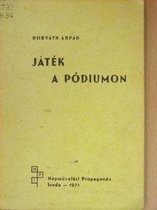 Horváth Árpád - Játék a pódiumon [antikvár]