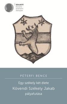 Péterfi Bence - Egy székely két élete - Kövendi Székely Jakab pályafutása [antikvár]