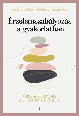 Mogyorósy-Révész Zsuzsanna - Érzelemszabályozás a gyakorlatban