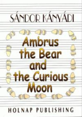 Kányádi Sándor - AMBRUS THE BEAR AND THE CURIOUS MOON