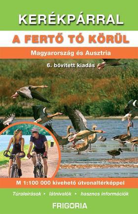 Kerékpárral a Fertő tó körül 6., aktualizált kiadás