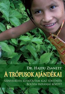 Dr. Hajdu Zsanett - A trópusok ajándékai. Szenvedélyes kutatóutam igaz története Bolívia indiánjai között