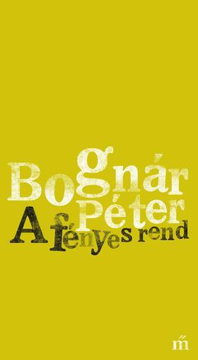 Bognár Péter - A fényes rend