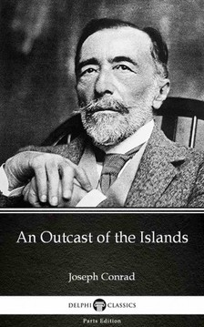 Delphi Classics Joseph Conrad, - An Outcast of the Islands by Joseph Conrad (Illustrated) [eKönyv: epub, mobi]