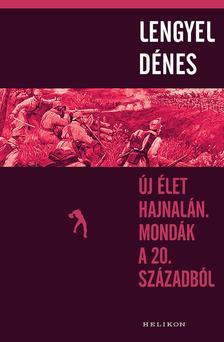 Lengyel Dénes - Új élet hajnalán. Mondák a 20. századból