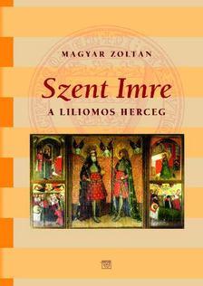 Magyar Zoltán - A liliomos herceg [antikvár]