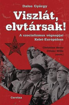 Dalos György - Viszlát, elvtársak! - A szocializmus végnapjai Kelet-Európában [nyári akció]
