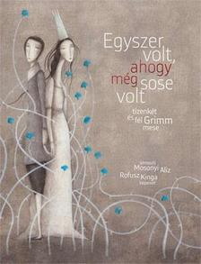 Mosonyi Alíz - Egyszer volt, ahogy még sosem volt - Tizenkét és fél Grimm-mese