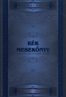 Benedek Elek - Kék mesekönyv - A világ legszebb meséi