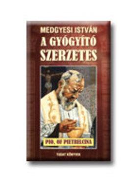Medgyesi István - A GYÓGYITÓ SZERZETES
