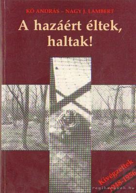 KŐ ANDRÁS - NAGY J. LAMBERT - A hazáért éltek, haltak! [antikvár]