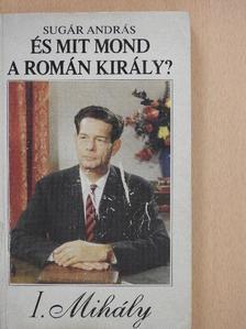 Sugár András - És mit mond a román király? [antikvár]