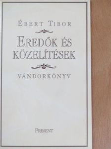 Ébert Tibor - Eredők és közelítések [antikvár]