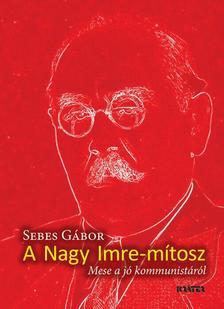 Sebes Gábor - A Nagy Imre-mítosz