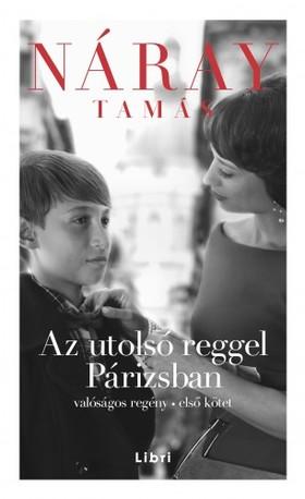 Náray Tamás - Az utolsó reggel Párizsban 1. kötet [eKönyv: epub, mobi]