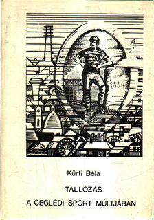 Kürti Béla - Tallózás a ceglédi sport múltjában [antikvár]