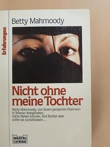 Betty Mahmoody - Nicht ohne meine Tochter [antikvár]
