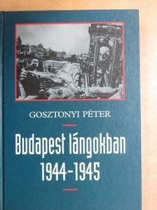 Gosztonyi Péter - Budapest lángokban 1944-1945 [antikvár]