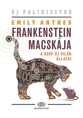Emily Anthes - Frankenstein macskája - A szép új világ állatai