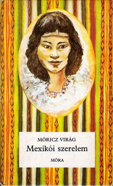 Móricz Virág - Mexikói szerelem [antikvár]