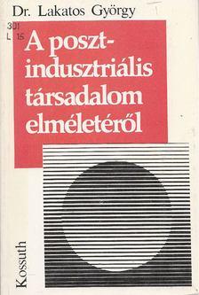 Lakatos György - A posztindusztriális társadalom elméletéről [antikvár]