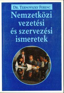 TERNOVSZKY FERENC DR. - Nemzetközi vezetési és szervezési ismeretek [antikvár]