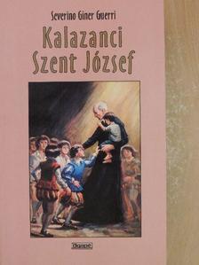 Severino Giner Guerri - Kalazanci Szent József, a piarista rend alapítója [antikvár]