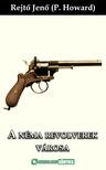REJTŐ JENŐ - A néma revolverek városa [eKönyv: epub, mobi]