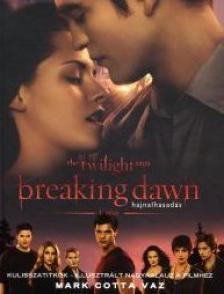 Mark Cotta Vaz - Breaking Dawn Kulisszatitkok - KEMÉNY BORÍTÓS