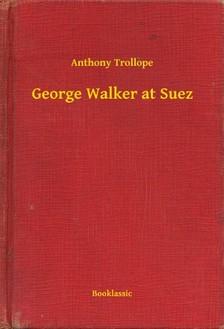 Anthony Trollope - George Walker at Suez [eKönyv: epub, mobi]