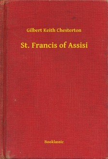 Gilbert Keith Chesterton - St. Francis of Assisi [eKönyv: epub, mobi]