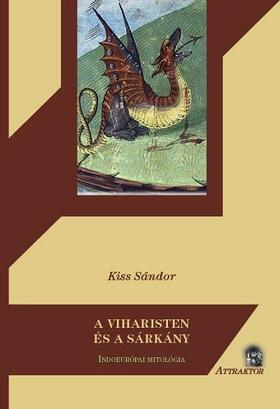 Kiss Sándor - A viharisten és a sárkány - Indoeurópai mitológia
