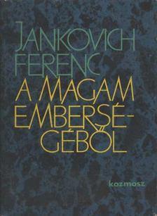 Jankovich Ferenc - A magam emberségéből [antikvár]