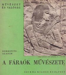 Dobrovits Aladár - A fáraók művészete [antikvár]