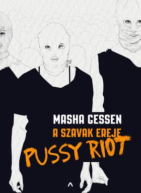 Masha Gessen - A szavak ereje - Pussy Riot