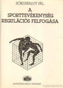 Rókusfalvy Pál - A sporttevékenység regulációs felfogása [antikvár]