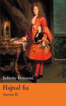 Juliette Benzoni - Hajnal fia - Aurora II. kötet