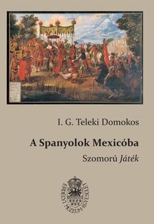 Teleki Domokos, sajtó alá rend. Egyed Emese - A Spanyolok Mexicóba