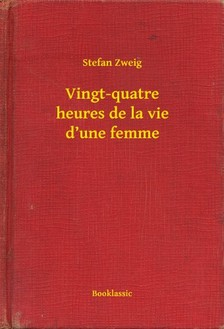 Stefan Zweig - Vingt-quatre heures de la vie d'une femme [eKönyv: epub, mobi]