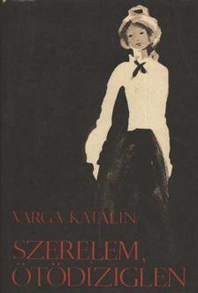 Varga Katalin - Szerelem, ötödíziglen [antikvár]