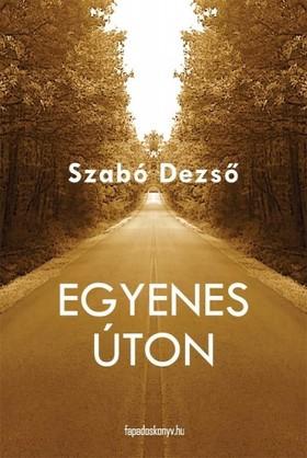 SZABÓ DEZSŐ - Egyenes úton [eKönyv: epub, mobi]