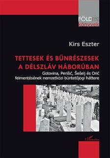 Kirs Eszter - Tettesek és bűnrészesek a délszláv háborúban - Gotovina, Peri¹iæ, ©e¹elj és Oriæ felmentésének nemzetközi büntetőjogi háttere